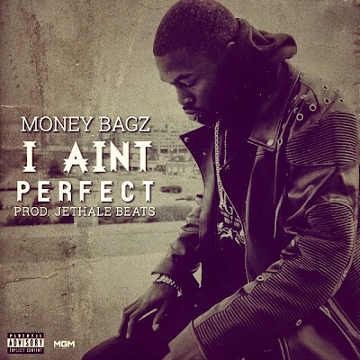 "Money Bagz - ""I AINT PERFECT"" / www.hiphopondeck.com"