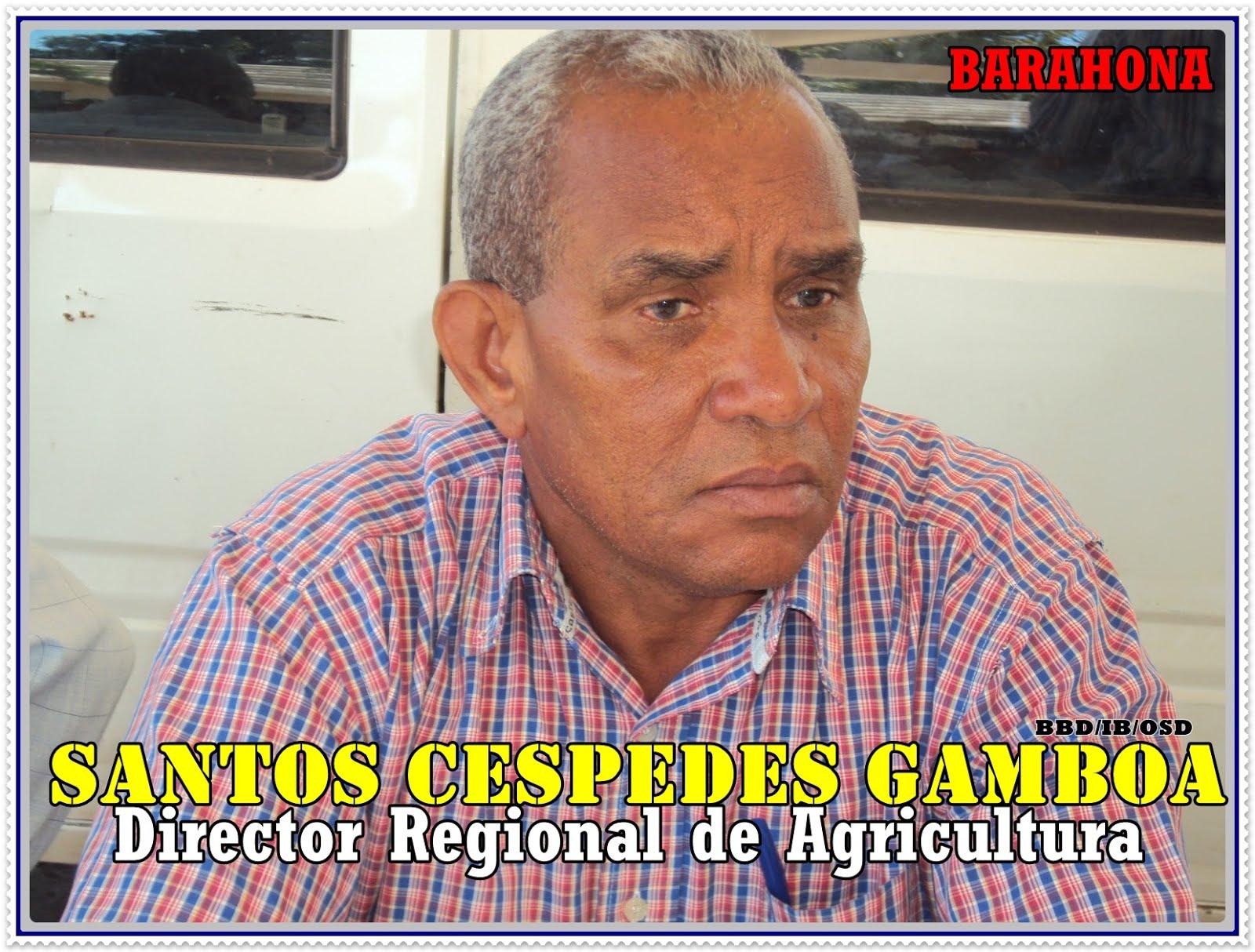 SANTOS CESPEDES GAM BOA, DIRECTOR REGIONAL DE AGRICULTURA