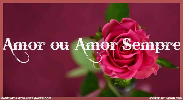 Amor ou Amor Sempre