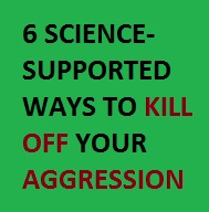 6 Science-Supported Ways to Kill Off Your Aggression