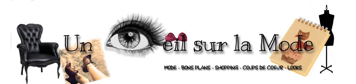 Un Oeil sur la Mode - Mi blog mode Mi bons plans