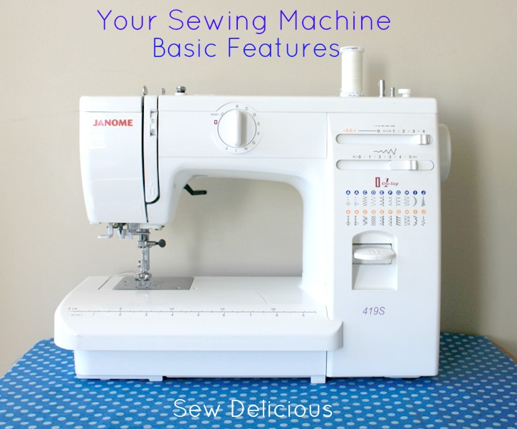 Your Sewing Machine Basic Features Sew Delicious Delectable What Do I Need For My Sewing Machine