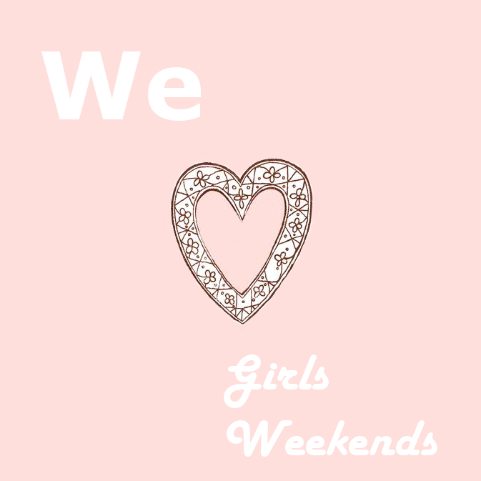 Girls Weekends