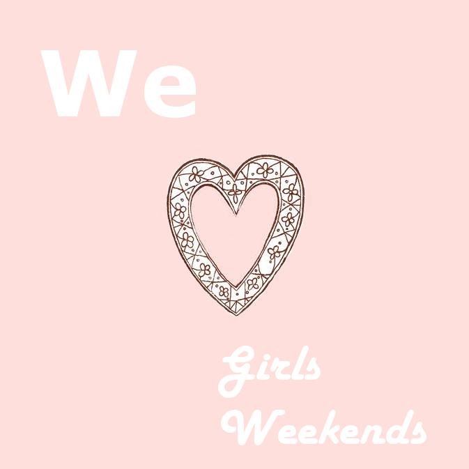Girls Weekends