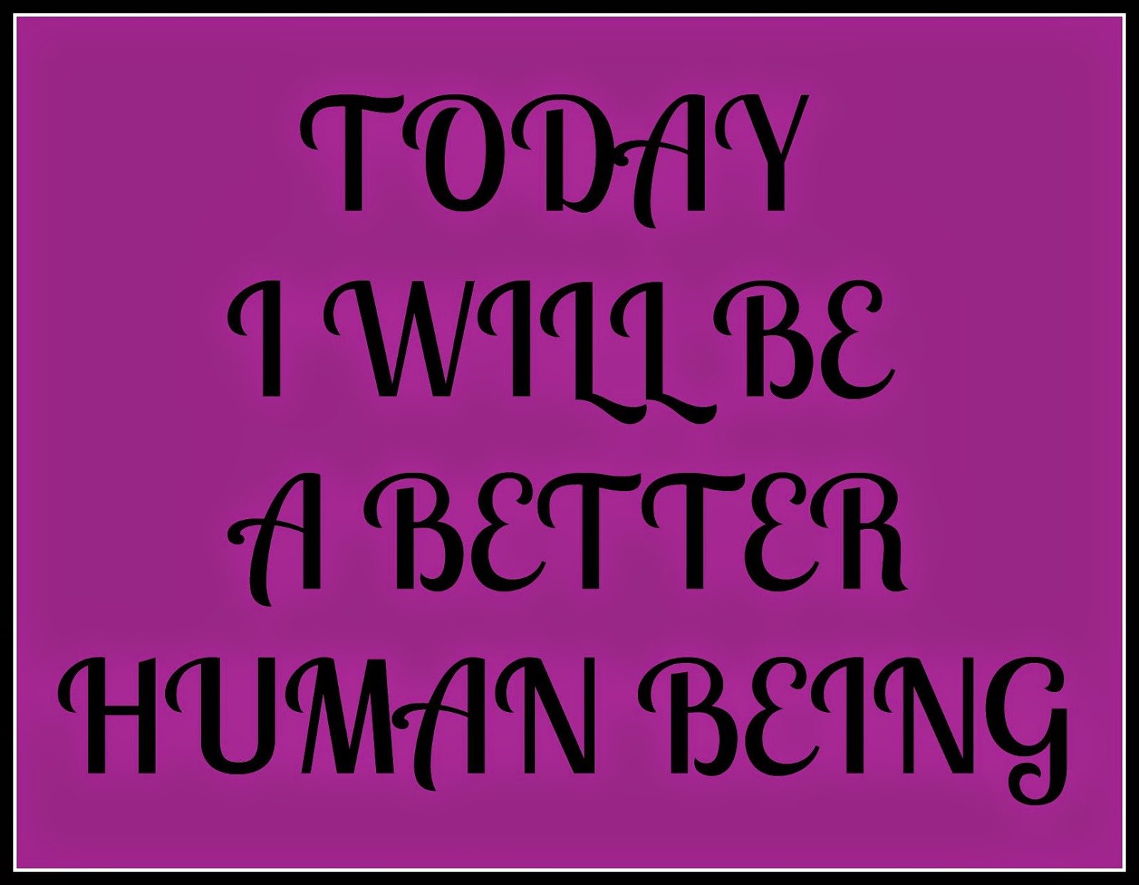 how to be a better human being
