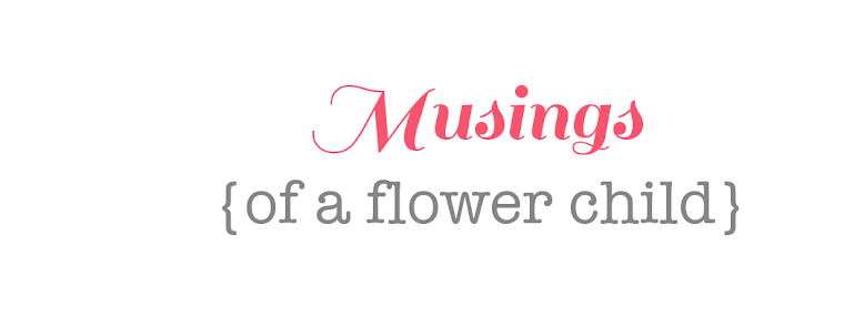 Musings of a Flower Child