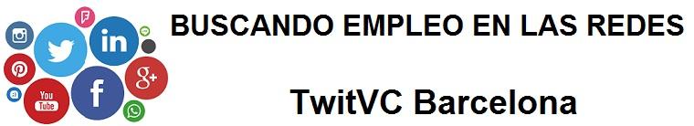 TwitVC Barcelona. Ofertas de empleo, Facebook, LinkedIn, Twitter, Infojobs, bolsa de trabajo, curso