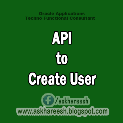 API to Create User, Askhareesh blog for Oracle apps