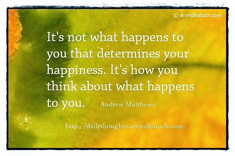 Happiness, determines, Daily thought, Quote, Andrew Matthews