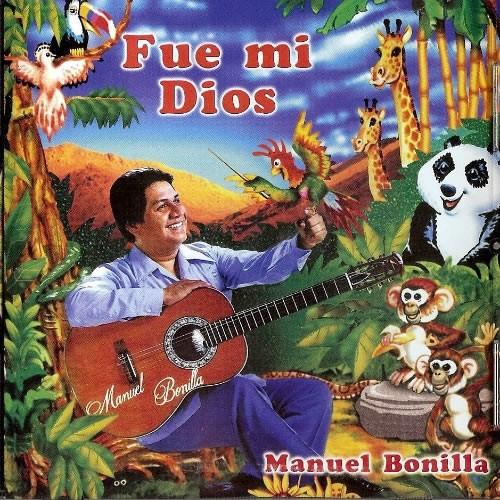 Manuel Bonilla-Fué Mi Dios-