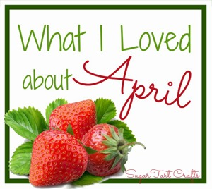 What I loved about April