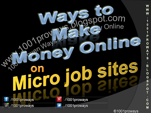 What are the Ways to Make Money Online on Micro Job Websites? - www.1001proways.blogspot.com