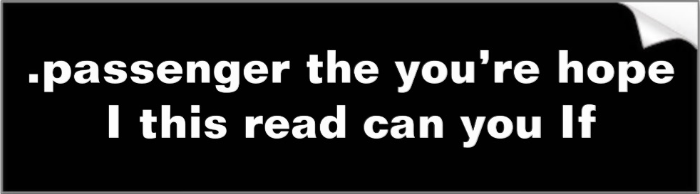 http://www.zazzle.com/passenger_the_you_re_hope_i_this_read_can_you_if_bumper_sticker-128236007670098068