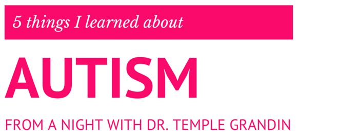 5 things I learned about autism & hyperleixa from a night with Dr. Temple Grandin from And Next Comes L