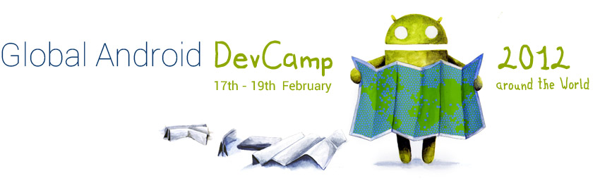 Global Android Dev Camp   - 17th - 19th February 2012