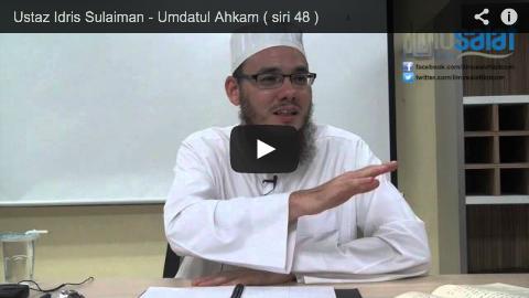 Ustaz Idris Sulaiman – Umdatul Ahkam ( siri 48 )