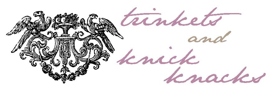 trinkets & knick knacks