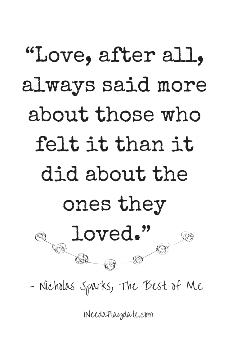 "Love, after all, always said more about those who felt it than it did about the ones they love"" #TheBestofMe"