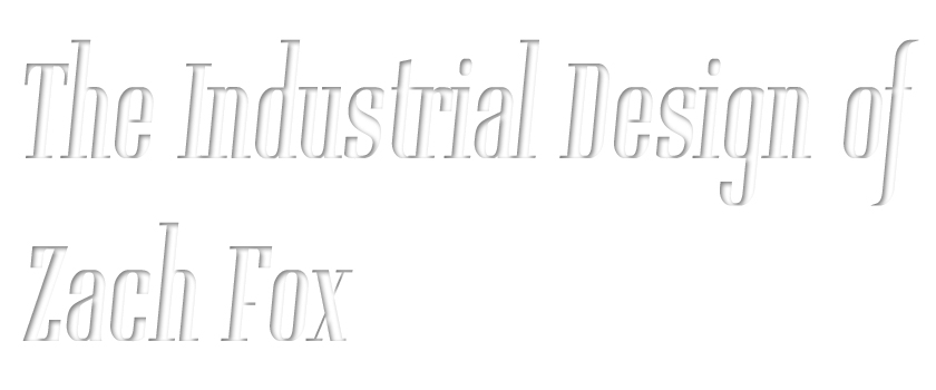 The Industrial Design of Zach Fox