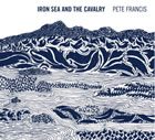 Pete Francis: Iron Sea And The Cavalry