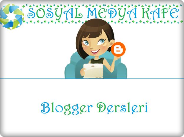 blogger dersleri resimli anlatım