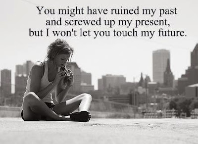 You might have ruined my past and screwed up my present, but I won't let you touch my future.