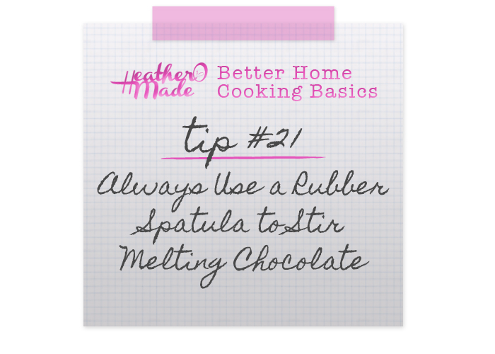 Better Home Cooking Basics:  Always us a Rubber Spatula to Stir Melting Chocolate