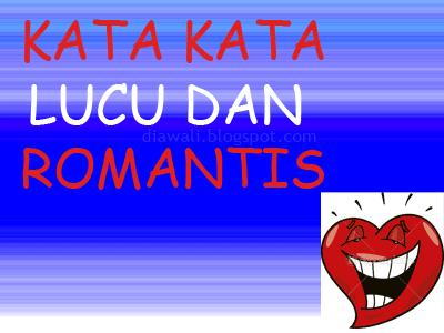 Kata kata lucu dan romantis adalah kata kata lucu tetapi masih memiliki kesan romantis saat di dengar. Walaupun lucu tetapi nuansa romantis cinta masih ada.