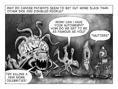Black and white cartoon. Caption across the top says 'why do cancer patients seem to get cut more slack than other sick and disabled people?' There are then 4 monsters. On the left is 'cancer' who looks a bit like a snail with a soft shell with tentacles. Then there's two-headed 'MS'. Next is 'EDS' who looks a bit like a rasher of bacon with a face and hirsutism. Finally is something that looks a bit like a dildo with one eye and a floor level mouth. This one is wearing a name badge saying 'Hi. My name is Cronhns.' MS is saying 'Wow! Can I have your autograph? How do we get to be as famous as you?' EDS says '*mutters*' and cancer responds with 'try killing a few more celebrities!'