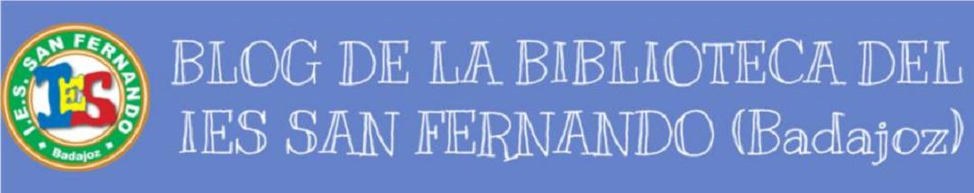 BLOG DE LA BIBLIOTECA DEL IES SAN FERNANDO (Badajoz)