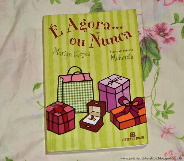 Livro, É Agora... Ou Nunca, Marian Keyes, resenha, trechos, capa, sinopse, Irlanda, amizade, gay
