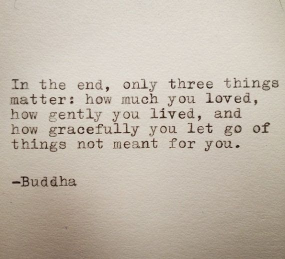 A quote by Buddah listing three things that matter in life