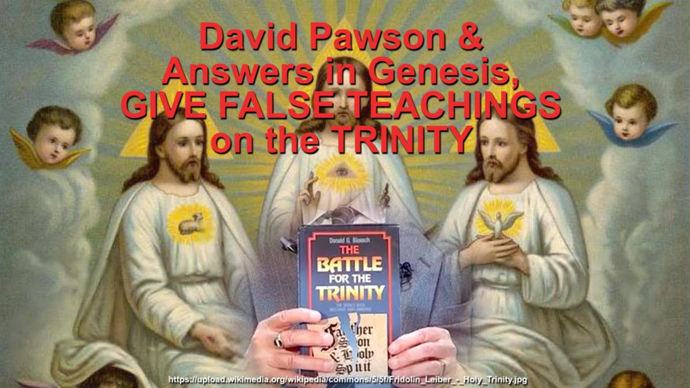 NEW VIDEO. David Pawson & Answers in Genesis, GIVE FALSE TEACHINGS on the TRINITY,
