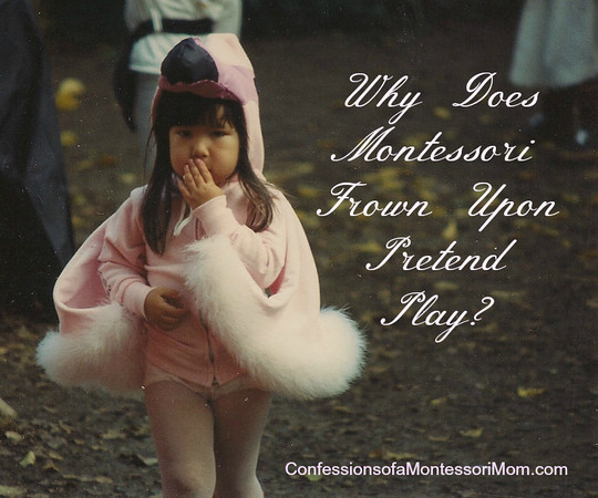 Why Does Montessori Frown Upon Pretend Play? {Confessions of a Montessori Mom}