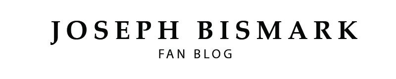 Joseph Bismark Fan Blog