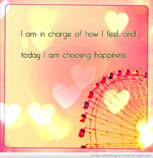 I am in charge of how I feel, and today I am choosing happiness.