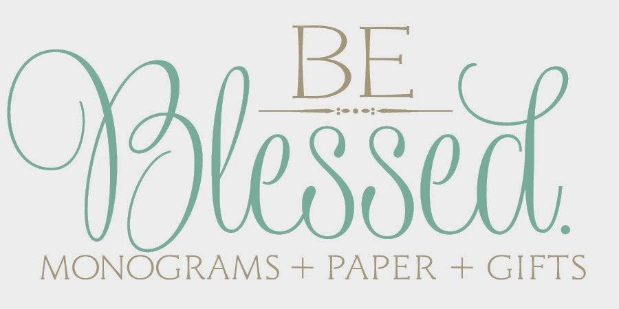 Be Blessed. Monograms + Paper + Gifts