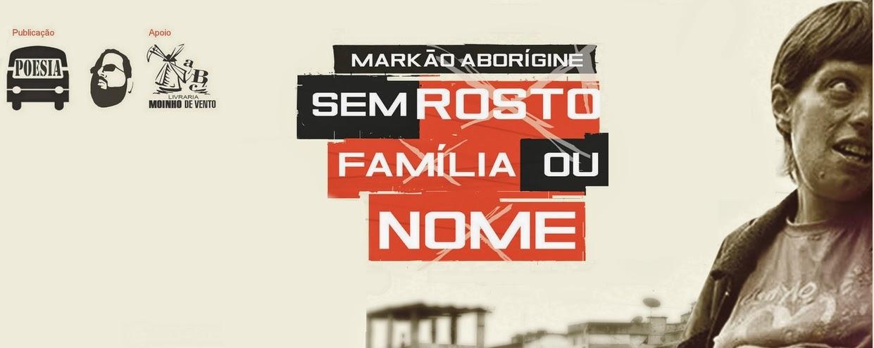 Sem rosto, família ou nome   I    Markão Aborígine