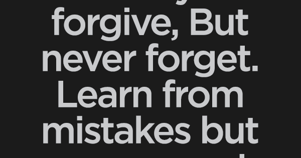"If you ""forgive, but never forget"" – can you ever truly ..."