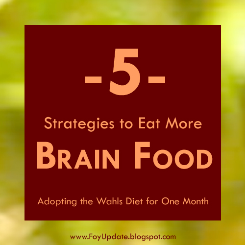 -5- Strategies to Eat More Brain Food - Adopting the Wahls Diet for One Month - http://foyupdate.blogspot.com/2013/01/five-strategies-for-wahls-diet.html