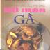 Kỹ Thuật Nấu Ăn Đãi Tiệc 60 Món Gà - Triệu Thị Chơi & Nguyễn Thị Phụng