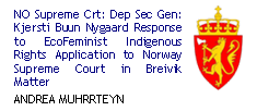 NO Supreme Crt: Dep Sec Gen: Kjersti Buun Nygaard Response to EcoFeminist Indigenous Rights Application to Norway Supreme Court in Breivik Matter