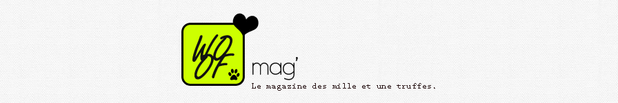 Woof mag&#39; - Le magazine des mille et une truffes.