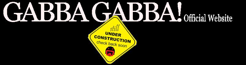 GABBA GABBA! Official Website | Under Construction