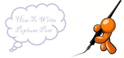 Write Popular Post, Popular Post, Techniques To Write Popular Post