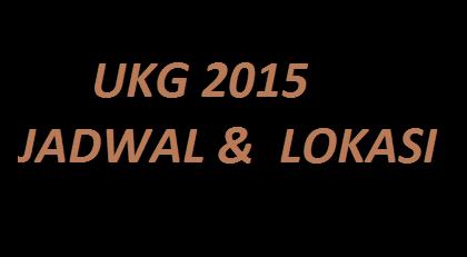 Jadwal dan Lokasi UKG 2015