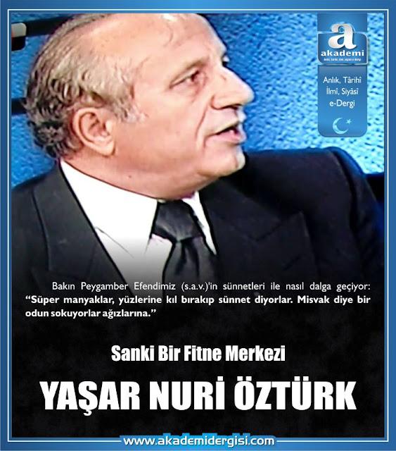 Sanki bir fitne merkezi; Yaşar Nuri Öztürk