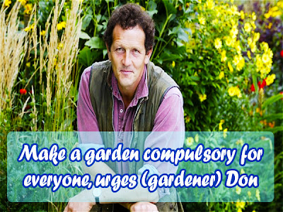 Make a garden compulsory for everyone, urges (gardener) Don