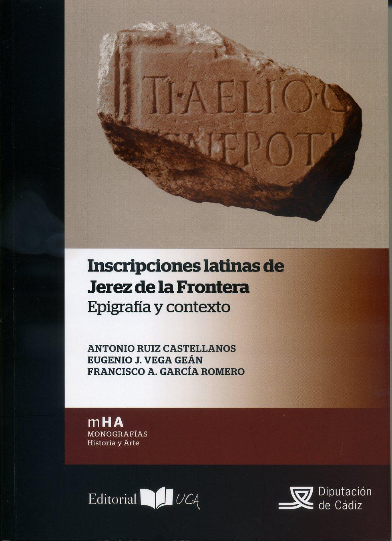 Inscripciones latinas de Jerez de la Frontera. Epigrafía y contexto.