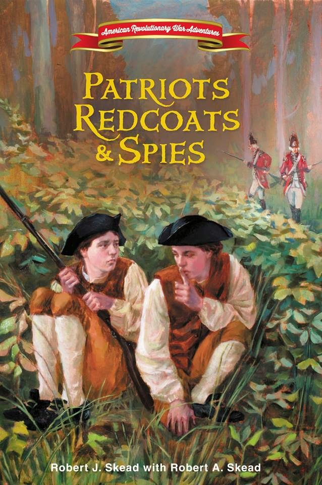 Patriots Redcoats & Spies (American Revolutionary War Adventures, Book 1) by Robert J Skead